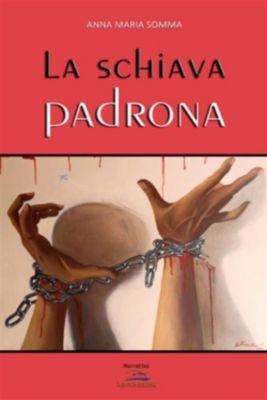 La Schiava Padrona, Anna Maria Somma