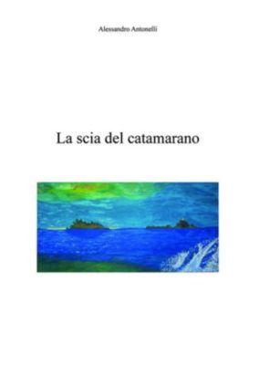 La scia del catamarano, Alessandro Antonelli