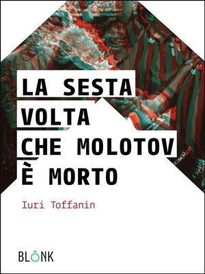 La sesta volta che Molotov è morto, Iuri Toffanin