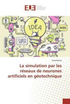 La simulation par les réseaux de neurones artificiels en géotechnique, Amal Benali