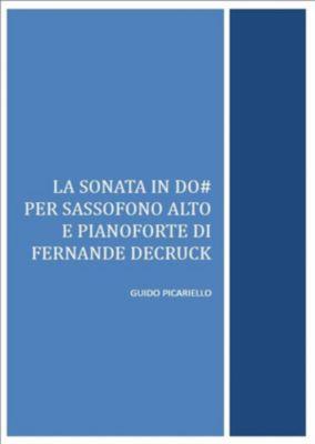 La Sonata in Do# per sassofono alto e pianoforte di Fernande Decruck, Guido Picariello