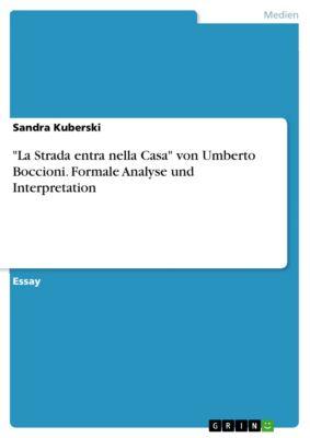 La Strada entra nella Casa von Umberto Boccioni. Formale Analyse und Interpretation, Sandra Kuberski