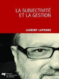 La subjectivité et la gestion, Laurent Lapierre