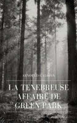 La Ténébreuse Affaire de Green-Park, Arnould Galopin