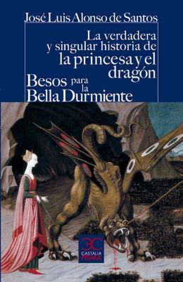 La verdadera y singular historia de la princesa y el dragón / Besos para la Bella Durmiente, José Luis Alonso de Santos