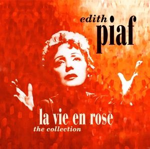 La Vie En Rose - The Collection, Edith Piaf