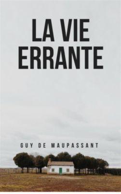 La vie errante, Guy de Maupassant