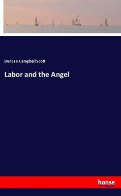 Labor and the Angel, Duncan Campbell Scott