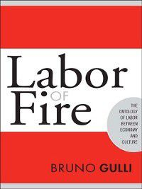 Labor in Crisis: Labor of Fire, Bruno Gulli