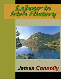 Labour in Irish History, James Connolly