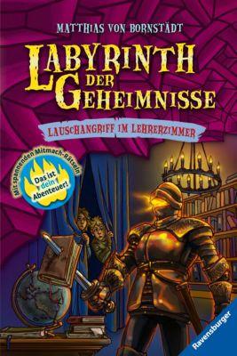 Labyrinth der Geheimnisse Band 3: Lauschangriff im Lehrerzimmer, Matthias von Bornstädt