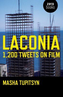 Laconia: 1,200 Tweets on Film, Masha Tupitsyn