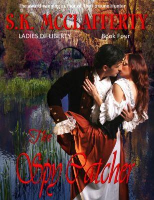 Ladies of Liberty: The Spy Catcher (Ladies of Liberty, #4), S. K. McClafferty