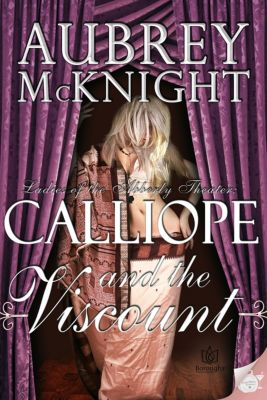 Ladies of the Abberly Theater: Calliope and the Viscount, Aubrey McKnight