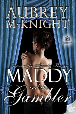Ladies of the Abberly Theater: Maddy and the Gambler, Aubrey McKnight