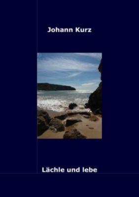 Lächle und lebe - Johann Kurz |