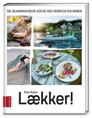 Laekker! Die skandinavische Küche des verrückten Dänen, Brian Bojsen