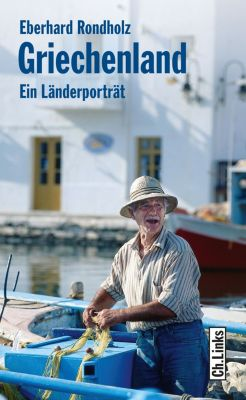 Länderporträts: Griechenland, Eberhard Rondholz
