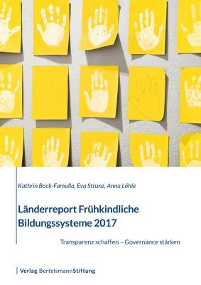 Länderreport Frühkindliche Bildungssysteme 2017, Kathrin Bock-Famulla, Eva Strunz, Anna Löhle