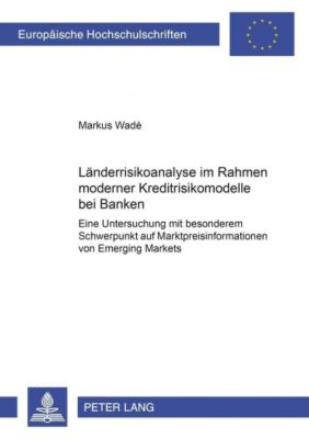 Länderrisikoanalyse im Rahmen moderner Kreditrisikomodelle bei Banken, Markus Wadé