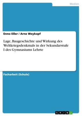 Lage, Baugeschichte und Wirkung des Weltkriegsdenkmals in der Sekundarstufe I des Gymnasiums Lehrte, Enno Eßer, Arne Weykopf