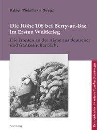 L'allemagne Dans Les Relations Internationales / Deutschland In Den Internationalen Beziehungen: Die Hoehe 108 bei Berry-au-Bac im Ersten Weltkrieg