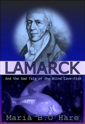 Lamarck and the Sad Tale of the Blind Cave-Fish, Maria B. O'Hare