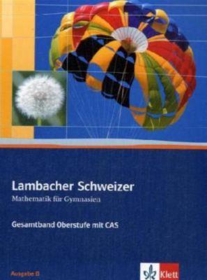 Lambacher-Schweizer, Gesamtband Oberstufe mit CAS, Ausgabe B, m. CD-ROM