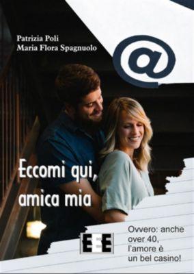 L'amore ai tempi del web: Eccomi qui, amica mia, Maria Flora Spagnuolo, Patrizia Poli