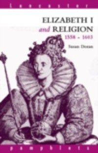 Lancaster Pamphlets: Elizabeth I and Religion 1558-1603, Susan Doran