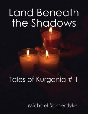 Land Beneath the Shadows:  Tales of Kurgania # 1, Michael Samerdyke