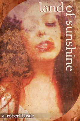 Land of Sunshine, A. Robert Basile