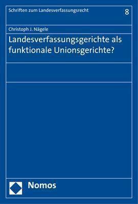 Landesverfassungsgerichte als funktionale Unionsgerichte?, Christoph Nägele