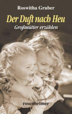Landfrauen: Der Duft nach Heu - Großmütter erzählen, Roswitha Gruber
