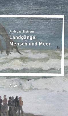 Landgänge. Mensch und Meer, Andreas Steffens