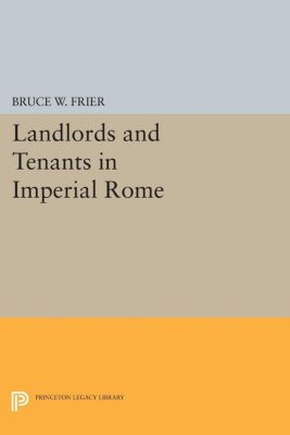 Landlords and Tenants in Imperial Rome, Bruce W. Frier