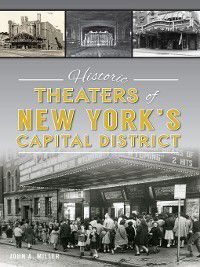 Landmarks: Historic Theaters of New York's Capital District, John A. Miller
