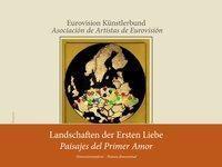 Landschaften der ersten Liebe / Paisajes del Primer Amor - Eurovision Künstlerbund |