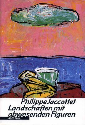 Landschaften mit abwesenden Figuren - Philippe Jaccottet  
