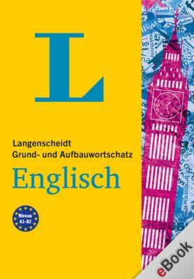 Langenscheidt Grund- und Aufbauwortschatz: Langenscheidt Grund- und Aufbauwortschatz Englisch