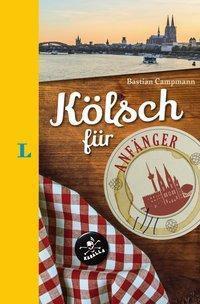 Langenscheidt Kölsch für Anfänger - Der humorvolle Sprachführer für Kölsch-Fans - Bastian Campmann |