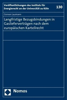 Langfristige Bezugsbindungen in Gaslieferverträgen nach dem europäischen Kartellrecht, Gereon Laumann