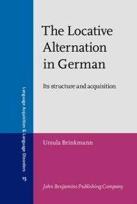 Language Acquisition and Language Disorders: Locative Alternation in German, Ursula Brinkmann