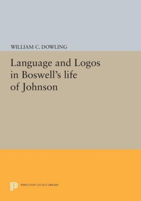 Language and Logos in Boswell's Life of Johnson, William C. Dowling