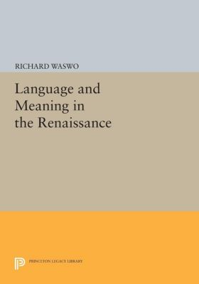 Language and Meaning in the Renaissance, Richard Waswo