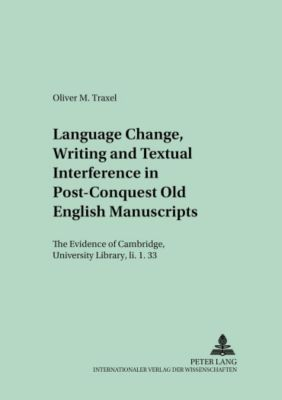 Language Change, Writing and Textual Interference in Post-Conquest Old English Manuscripts, Oliver M. Traxel