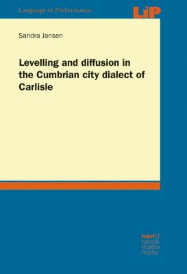 Language in Performance (LIP): Levelling and diffusion in the Cumbrian city dialect of Carlisle, Sandra Jansen
