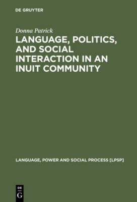 Language, Politics, and Social Interaction in an Inuit Community, Donna Patrick