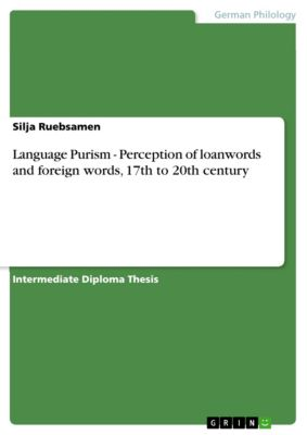 Language Purism - Perception of loanwords and foreign words, 17th to 20th century, Silja Ruebsamen