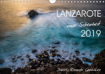 Lanzarote - raue Schönheit (Wandkalender 2019 DIN A4 quer), Daniel Ricardo Gonzalez